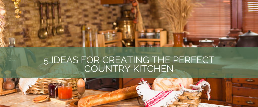 5 ideas for creating the perfect country kitchen kitchen for Perfect country kitchen