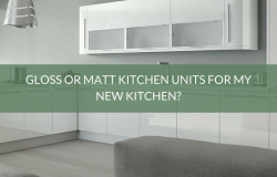 Gloss or Matt kitchen units
