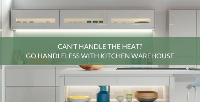Can't handle the heat? Go handleless with Kitchen Warehouse