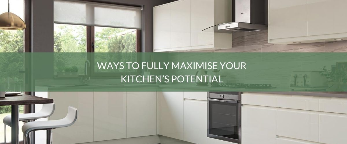 Ways to fully maximise your kitchen's potential