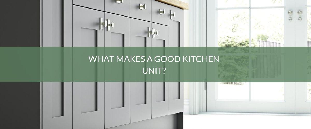 What makes a good kitchen unit